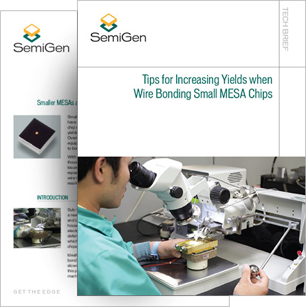 SemiGen: Tips for Increasing Yields when Wire Bonding Small MESA Chips